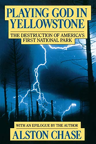9780156720366: Playing God in Yellowstone: The Destruction of America's First National Park (with an Epilogue by the Author)