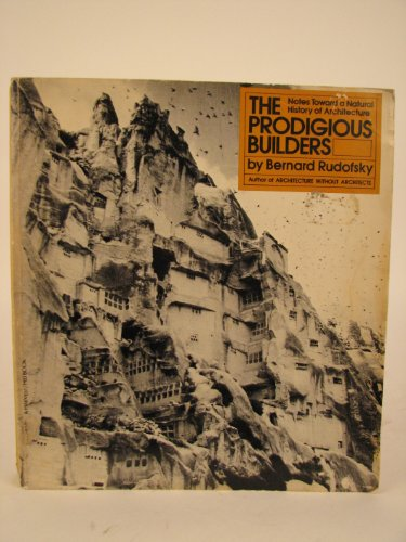 9780156746250: THE PRODIGIOUS BUILDERS: Notes Toward a Natural History of Architecture