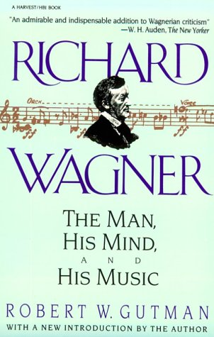 9780156776158: Richard Wagner: The Man, His Mind and His Music