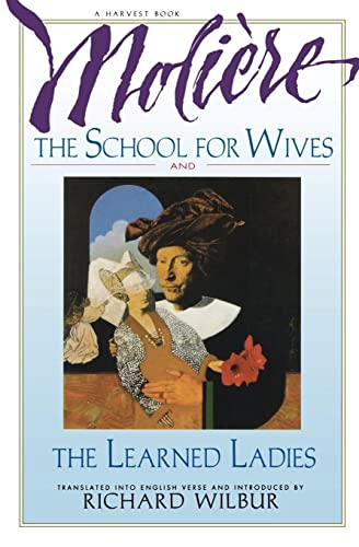 9780156795029: The School for Wives and The Learned Ladies, by Moliere: Two comedies in an acclaimed translation.