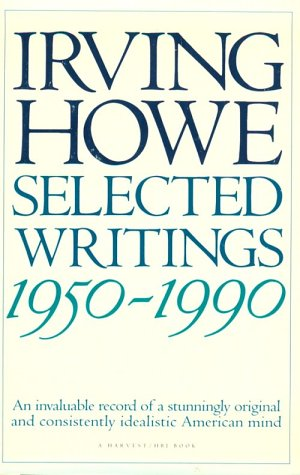 Selected Writings: 1950-1990 (0156806363) by Irving Howe