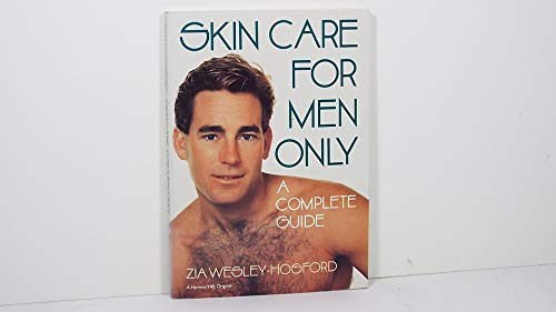 Skin Care for Men Only: A Complete Guide (A Harvest/HBJ original): Wesley-Hosford, Zia