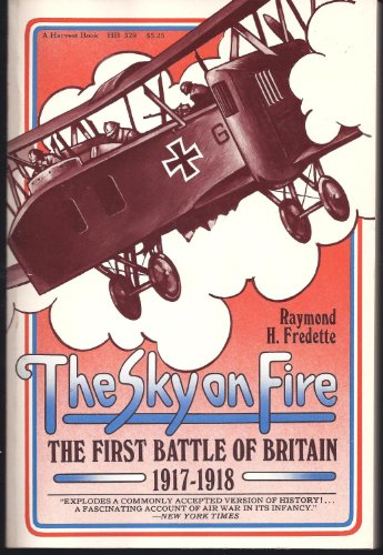 9780156827508: The sky on fire: The first battle of Britain, 1917-1918, and the birth of the Royal Air Force (A Harvest book, HB 329)