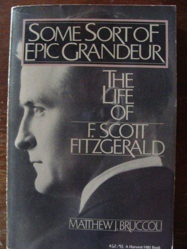 9780156838030: Some Sort of Epic Grandeur, The Life of F. Scott Fitzgerald