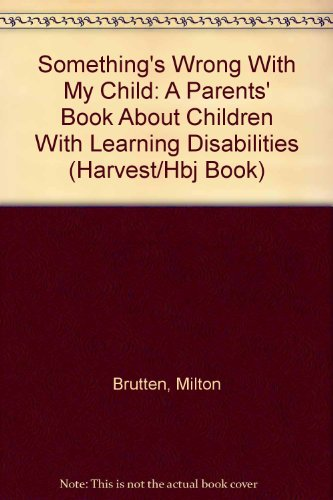 Something's Wrong With My Child: A Parents': Brutten, Milton; Richardson,
