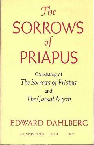 9780156838504: The Sorrows of Priapus: Consisting of The Sorrows of Priapus and The Carnal Myth