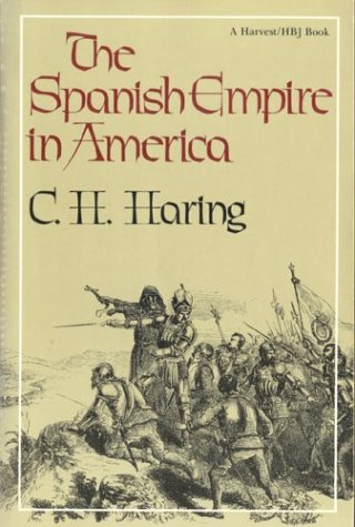 The Spanish Empire in America: C. H. Haring