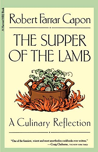 The Supper of the Lamb: A Culinary Reflection (A Harvest/Hbj Book) (0156868938) by Robert Farrar Capon