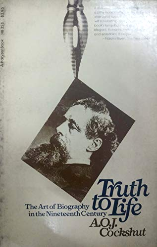 9780156913850: Truth to life: The art of biography in the nineteenth century (A Harvest book ; HB 328)
