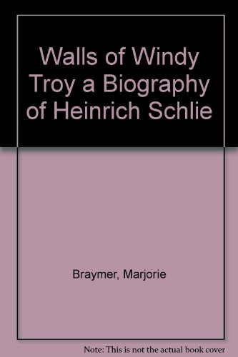 9780156942010: Walls of Windy Troy a Biography of Heinrich Schlie