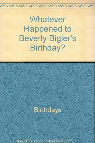 9780156960830: Whatever Happened to Beverly Bigler's Birthday?