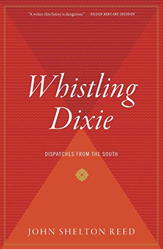 Whistling Dixie: Dispatches from the South: Reed, John S.