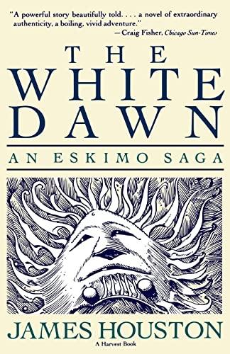 9780156962568: The White Dawn: An Eskimo Saga (Harvest Book)