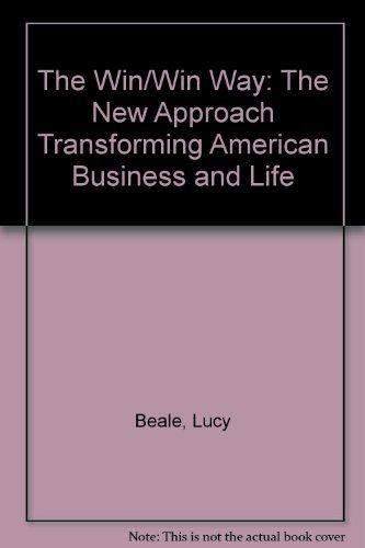 The Win/Win Way: The New Approach Transforming: Beale, Lucy; Fields,