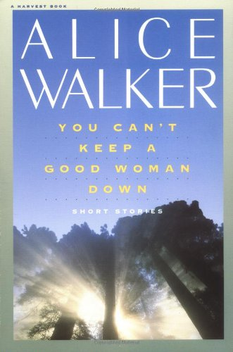You Can't Keep a Good Woman Down. Stories by Alice Walker