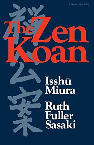 The Zen Koan: Its History and Use in Rinzai Zen: Miura, Isshu; Sasaki, Ruth Fuller