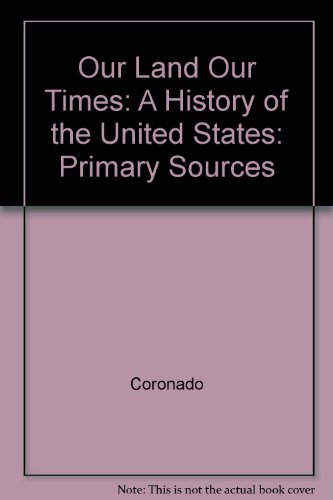9780157720402: Our Land Our Times: A History of the United States: Primary Sources