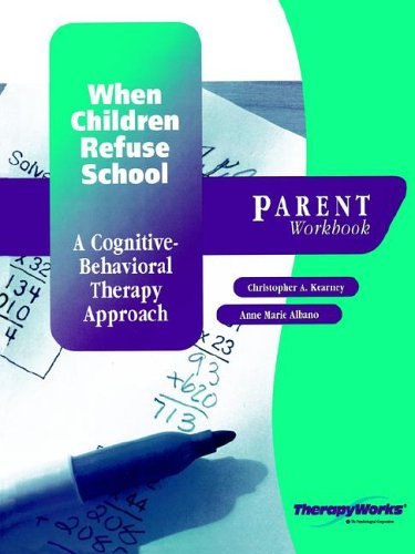 9780158132259: When Children Refuse School : A Cognitive Behavioral Therapy Approach: Parent Workbook