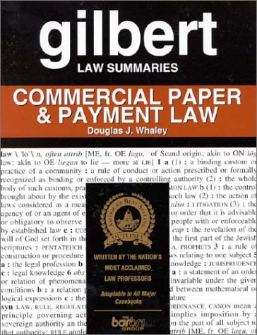 Gilbert Law Summaries: Commercial Paper & Payment Law: Douglas J. Whaley