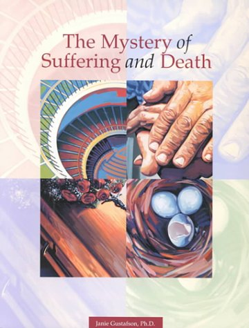 Mystery of Suffering and Death: Gustafson, Janie, Ph.D.