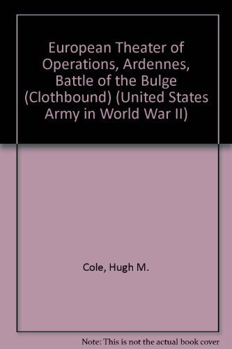9780160019104: European Theater of Operations, Ardennes, Battle of the Bulge (Clothbound) (United States Army in World War II)