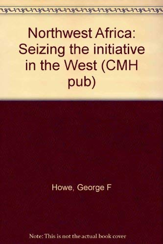9780160019111: Northwest Africa: Seizing the initiative in the West (CMH pub)