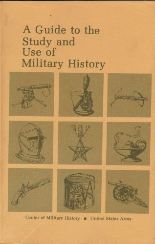 9780160019241: A Guide To The Study And Use Of Military History