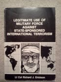 Legitimate Use of Military Force Against State-Sponsored: Erickson, Richard J.
