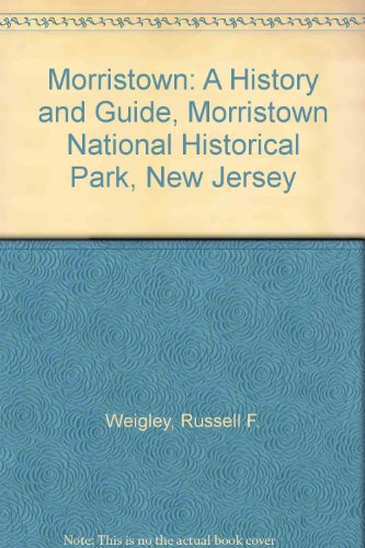 Morristown: A History and Guide, Morristown National Historical Park, New Jersey (024-005-00905-1) (0160034892) by Russell F. Weigley; S/N 024-005-00905-1