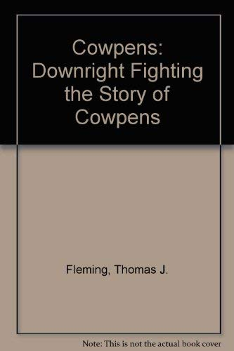 "Cowpens: ""Downright Fighting,"" the Story of Cowpens (024-005-01030-1) (0160035511) by Thomas J. Fleming; Thomas J Fleming; S/N 024-005-01030-1"