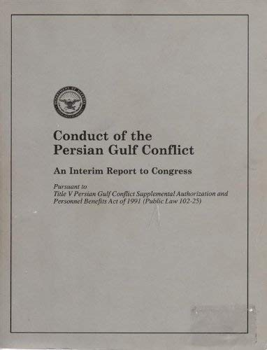 Conduct of the Persian Gulf Conflict; An Interim Report to Congress Pursuant to Title V Persian ...