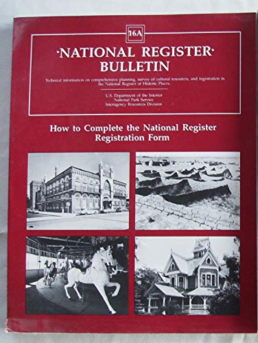 How to Complete the National Register Registration Form (National Register Bulletin) (016035899X) by National Park Service