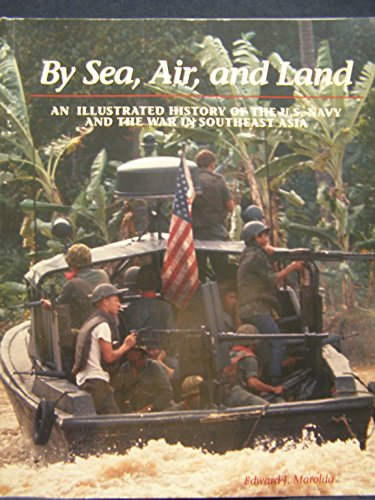 9780160359385: By Sea, Air, and Land: An Illustrated History of the U.S. Navy and the War in Southeast Asia
