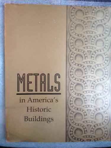 Metals in America's Historic Buildings: Uses and: Margot Gayle; John