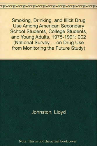 Smoking, Drinking, and Illicit Drug Use Among American Secondary School Students, College Students, and Young Adults, 1975-1991 (National Survey Results on Drug Use from Monitoring the Future Study) (0160382696) by Lloyd Johnston; Patrick M. O'Malley; Jerald G. Bachman