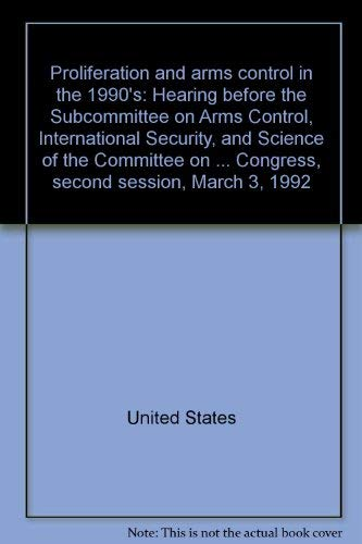 Proliferation and arms control in the 1990's: Hearing before the Subcommittee on Arms Control,...