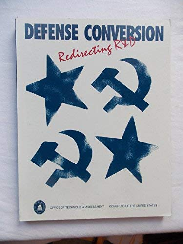 Defense Conversion: Redirecting R & D: United States