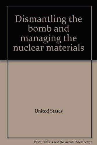 Dismantling the Bomb and Managing the Nuclear Materials (OTA-0-572).: U. S. Congress, Office of ...