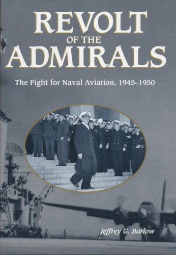 Revolt of the Admirals : The Fight for Naval Aviation, 1945-1950: Barlow, Jeffrey G.