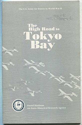 The High Road To Tokyo Bay: The AAF In The Asiatic Pacific Theater: