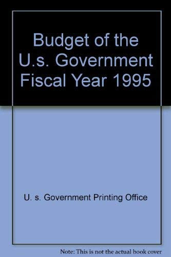 Budget of the U.S. Government Fiscal Year: U. S. Government