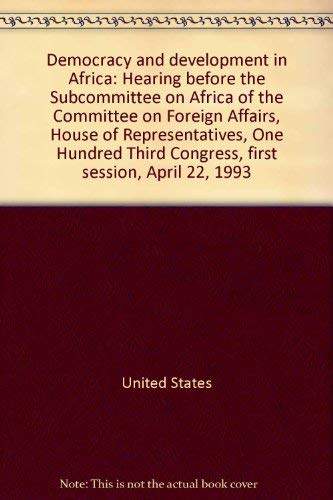 9780160444920: Democracy and development in Africa: Hearing before the Subcommittee on Africa of the Committee on Foreign Affairs, House of Representatives, One Hundred Third Congress, first session, April 22, 1993