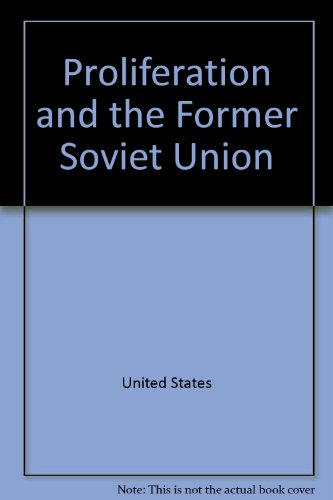 Proliferation and the Former Soviet Union: United States. Congress. Office of Technology Assessment