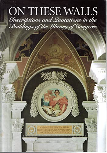 9780160453014: On these walls: Inscriptions and quotations in the buildings of the Library of Congress