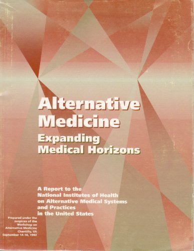9780160454790: Alternative Medicine - Expanding Medical Horizons: A Report to the National Institutes of Health on Alternative Medical Systems and Practices in the United States (NIH publication)