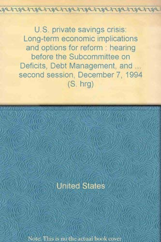 U.S. Private Savings Crisis--Long-Term Economic Implications and: U.S. Senate, Committee