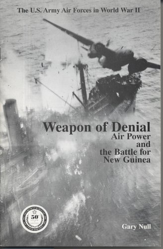 9780160484223: Weapon of Denial: Air Power and the Battle for New Guinea (U.S. Army Air Forces in World War II)