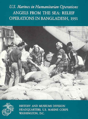 Angels From the Sea: Relief Operations in Bangladesh, 1991. U.S. Marines in Humanitarian Operations.