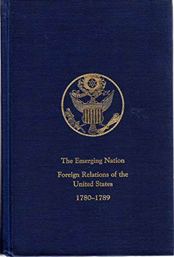 9780160484988: The Emerging Nation: A Documentary History of the Foreign Relations of the United States Under the Articles of Confederation, 1780-1789