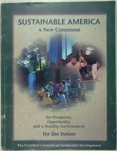 9780160485299: Sustainable America: A New Consensus for Prosperity, Opportunity, and a Healthy Environment for the Future February 1996